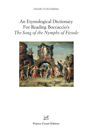 An Etymological Dictionary For Reading Boccaccio̓s The Song of Nymphs of Fiesole